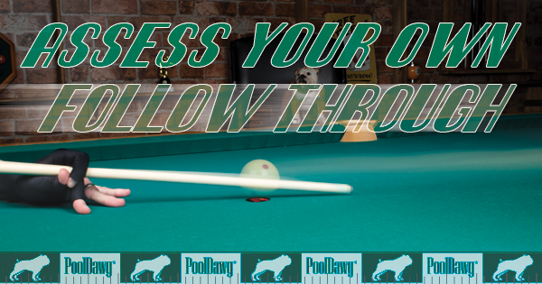 Asses your own cue stick follow through in pool