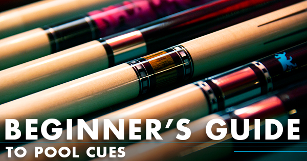 Beginner's Guide to Buying a Pool Cue